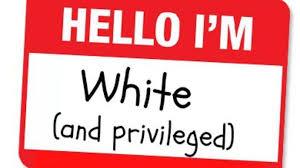 Hello I'm White and Privileged
